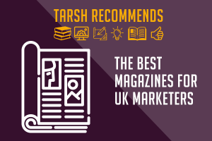 Tarsh Recommends: The best magazines for UK marketers